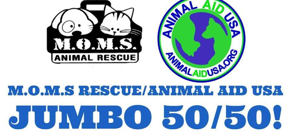MOMS/Animal Aid USA Jumbo 50/50 Raffle!!
